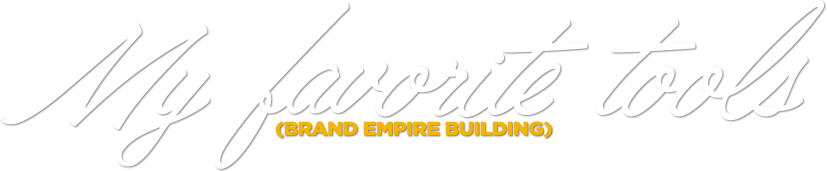 My favorite tools (Brand Empire Building)